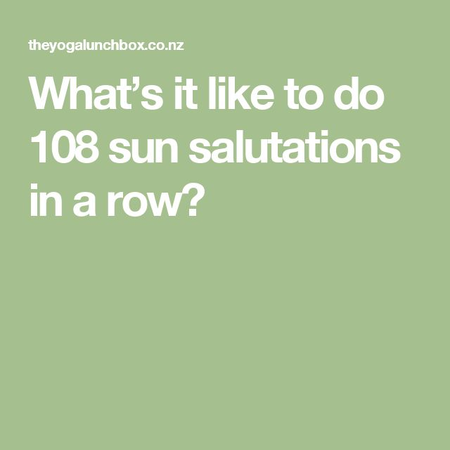 What's it like to do 108 sun salutations in a row?