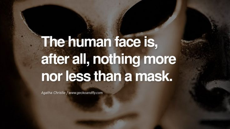 The human face is, after all, nothing more nor less than a mask. - Agatha Christie Quotes on Wearing a Mask and Hiding Oneself