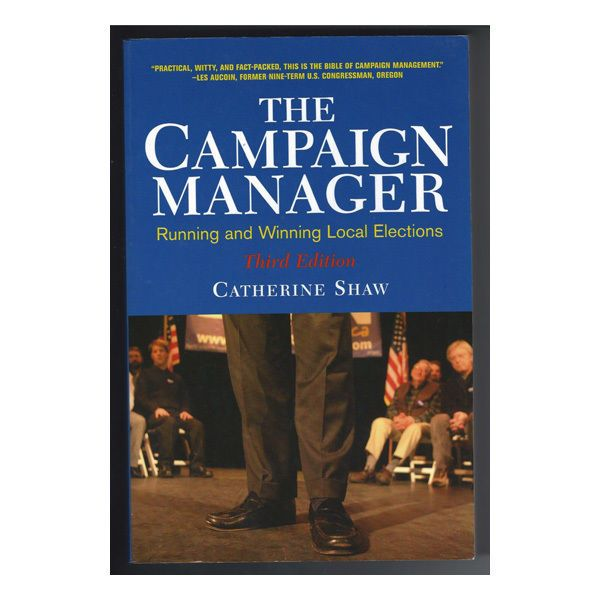 The Campaign Manager - Running and Winning Local Elections by Catherine Shaw