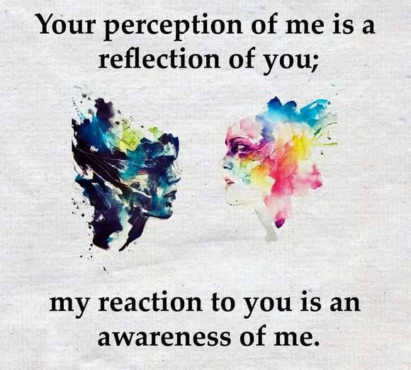 Your perception of me is a reflection of you. Inspirational quotes about life and being yourself, happiness and attitude. Tap to see more inspirational quotes or send this quote to friends. - @mobile9