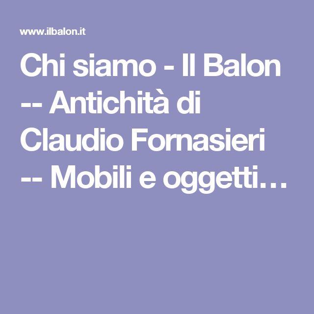 Chi siamo - Il Balon -- Antichità di Claudio Fornasieri -- Mobili e oggetti…