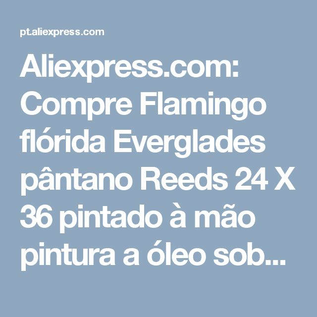 Aliexpress.com: Compre Flamingo flórida Everglades pântano Reeds 24 X 36 pintado à mão pintura a óleo sobre tela animais arte decoração grátis frete de confiança decorative wood painting fornecedores em Bean Store