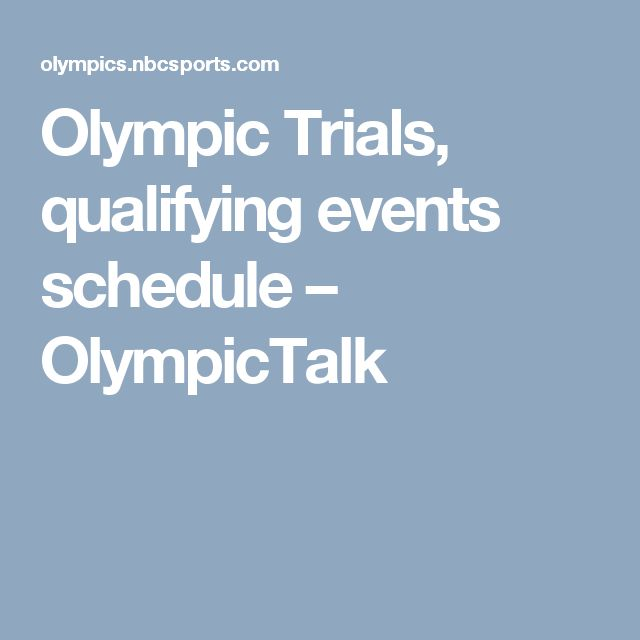 Olympic Trials, qualifying events schedule – OlympicTalk
