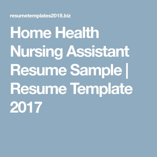 Home Health Nursing Assistant Resume Sample | Resume Template 2017