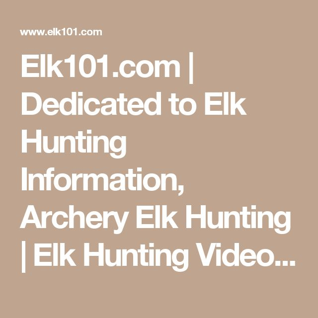 Elk101.com | Dedicated to Elk Hunting Information, Archery Elk Hunting | Elk Hunting Videos | Elk Hunting Forum