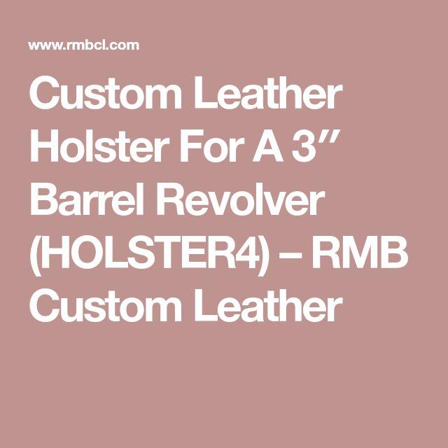 Custom Leather Holster For A 3″ Barrel Revolver (HOLSTER4) – RMB Custom Leather