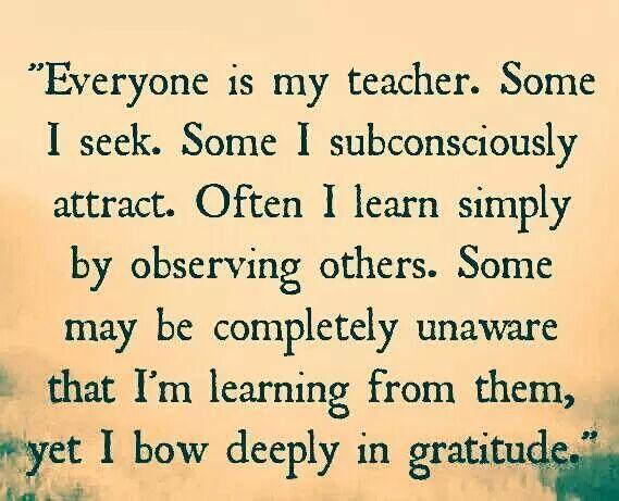Everyone is my teacher. Days of ~*decadence*~ : Photo http://daysofdecadence.tumblr.com/image/86274574345