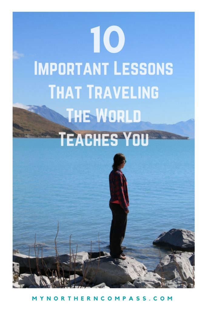 10 Important Lessons That Traveling The World Teaches You