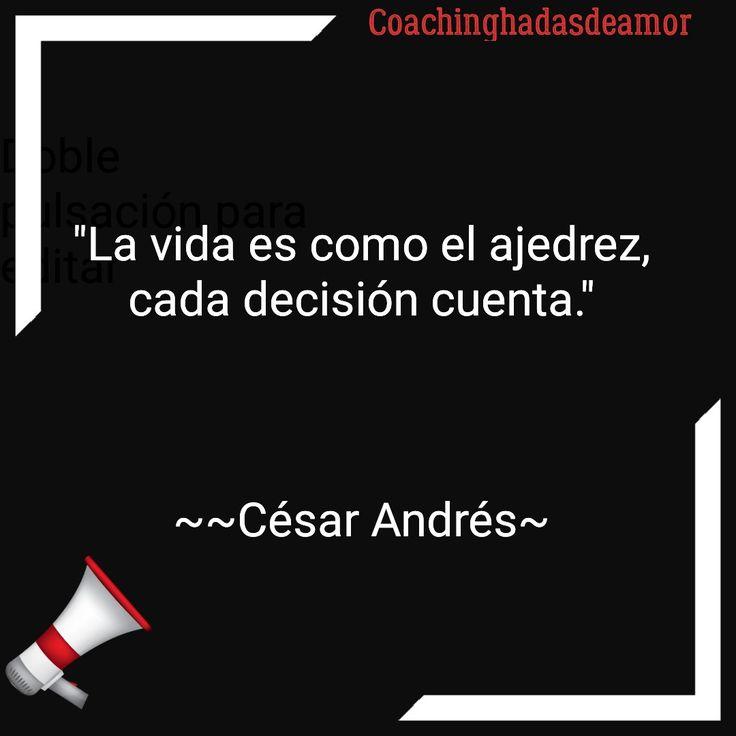 """César Andrés Coachinghadasdeamor   """"La vida es como el ajedrez, cada decisión cuenta.""""    ~~César Andrés~"""