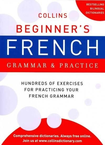 Designed to accompany the widely acclaimed Collins Beginners French Dictionary , the new Collins Beginner's French Grammar and Practice offers beginners a clear and easy-to-understand guide to the ver