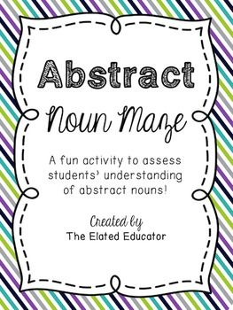 This abstract noun maze is a quick and easy way to assess students' understanding of the difference between abstract nouns and concrete nouns.Have your students use a pencil, crayons or colored pencils to color in the abstract nouns to complete the maze from start to finish!