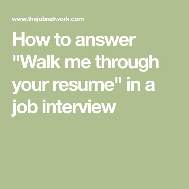 "How to answer ""Walk me through your resume"" in a job interview"