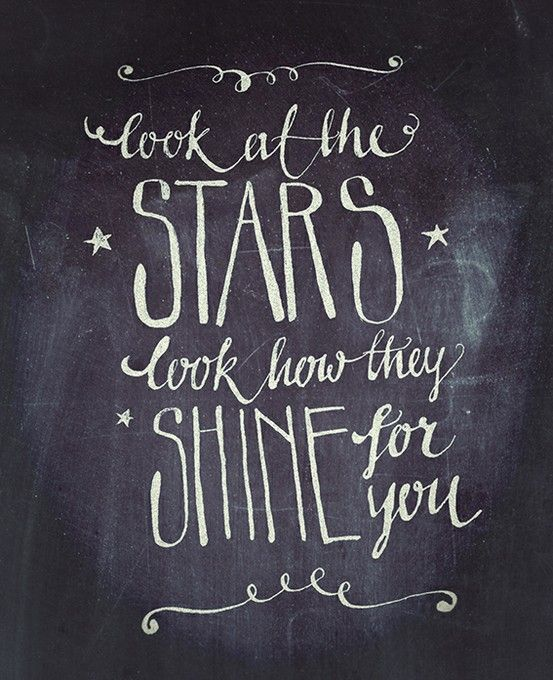 """Look at the stars, and look how they shine for you."".. and all the things that you do. ★ yellow- Coldplay"