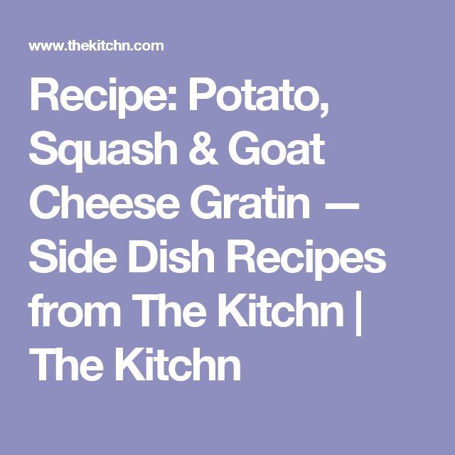 Recipe: Potato, Squash & Goat Cheese Gratin — Side Dish Recipes from The Kitchn | The Kitchn