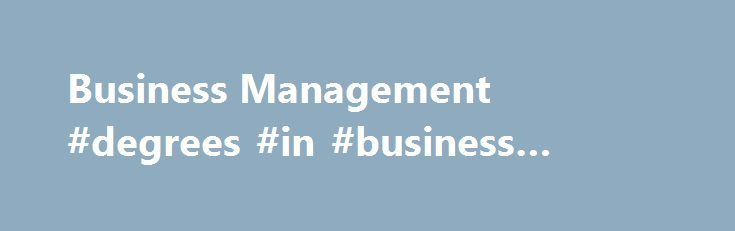 Business Management #degrees #in #business #management http://tampa.remmont.com/business-management-degrees-in-business-management/  # Business Management ASSOCIATE DEGREE All campusesAlso offered entirely online Attain a strong foundation in a range of areas including supervision, business law, office technologies, human resources and marketing. Students select one of two groups of courses: Career Emphasis or Four-Year College/University Transfer Emphasis; Career Emphasis program may be…