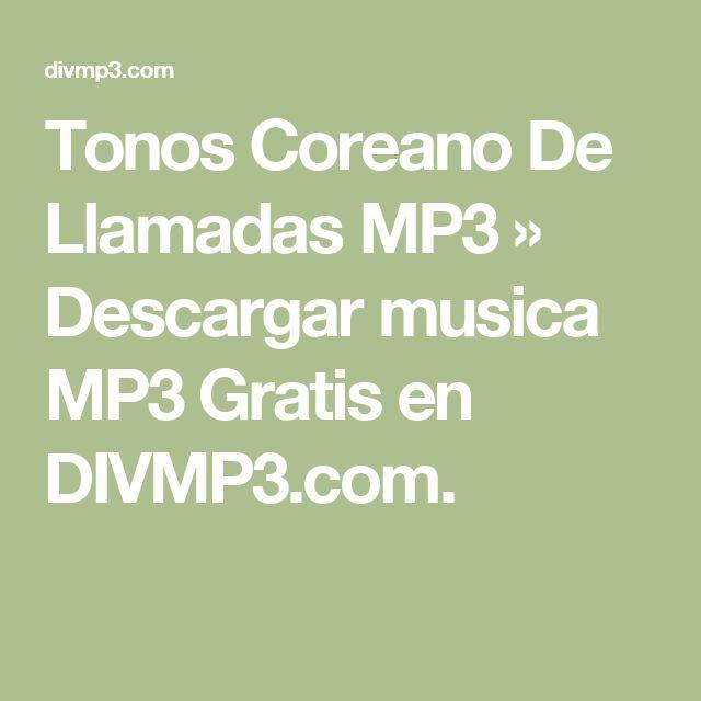 Tonos Coreano De Llamadas MP3 » Descargar musica MP3 Gratis en DIVMP3.com.