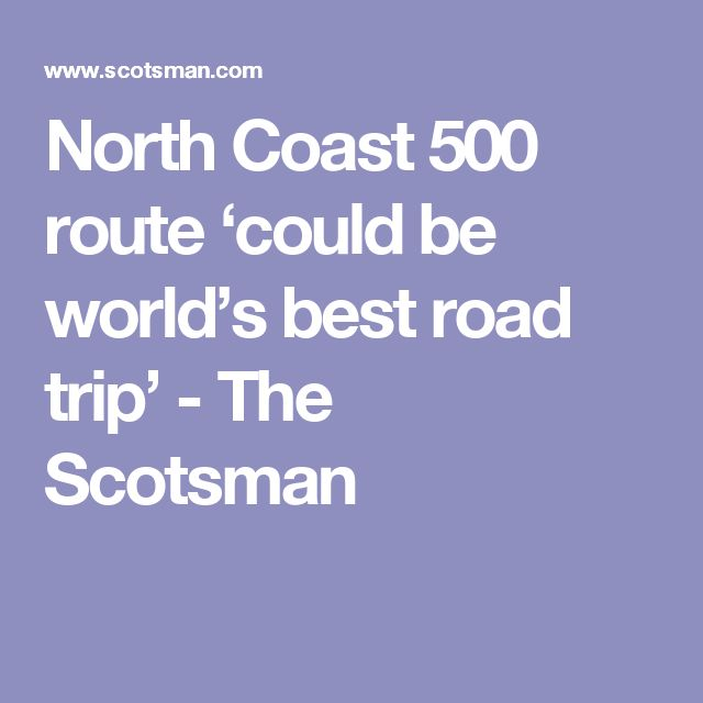 North Coast 500 route 'could be world's best road trip' - The Scotsman