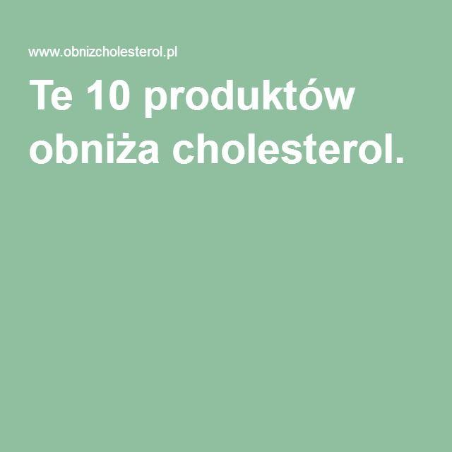 Te 10 produktów obniża cholesterol.