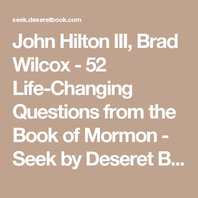 John Hilton III, Brad Wilcox - 52 Life-Changing Questions from the Book of Mormon - Seek by Deseret Book