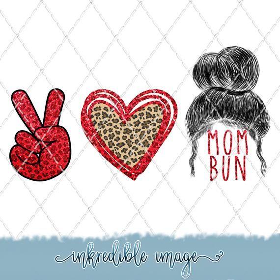 Peace Love Mom Bun Sublimation Png Digital Download Etsy Peace And Love Love Mom Digital Download Etsy