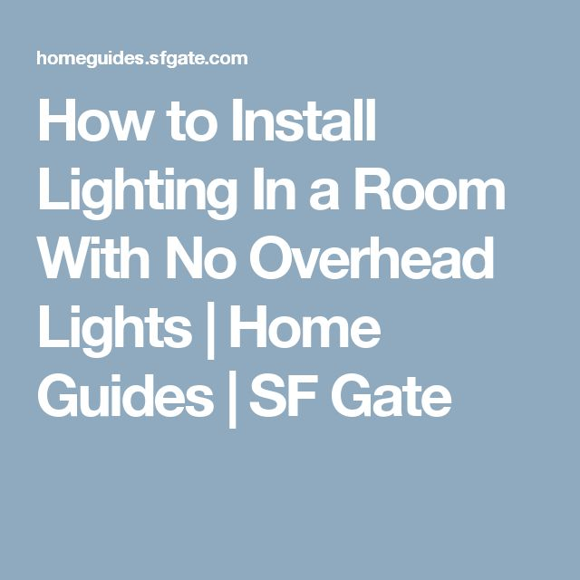 How to Install Lighting In a Room With No Overhead Lights | Home Guides | SF Gate