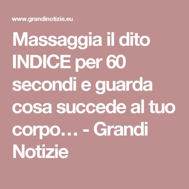 Massaggia il dito INDICE per 60 secondi e guarda cosa succede al tuo corpo… - Grandi Notizie