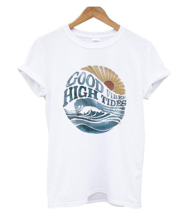 36d6b2b7 Good vibes high tides t shirt in 2019 | BEST DEAL T-SHIRT | Shirts ...