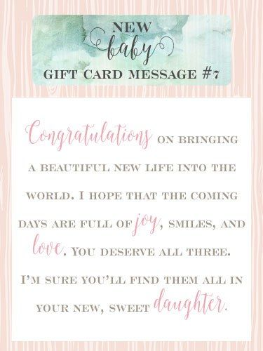 New Baby Gift Card Message #7 – Congratulations on bringing a beautiful new life into the world. I hope that the coming days are full of joy, smiles, and love. You deserve all three, and I'm sure you'll find them all in your new, sweet daughter.  Top 10 New Baby Girl Gift Cards | Little Girls Pearls