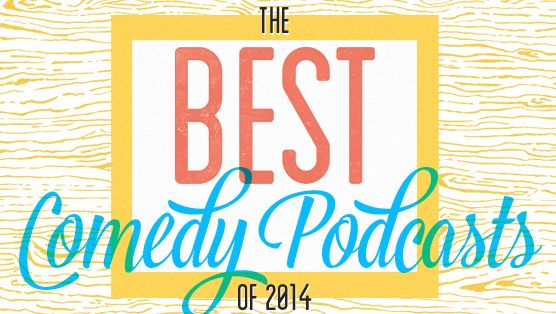 The 10 Best Comedy Podcasts of 2014