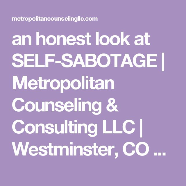 an honest look at SELF-SABOTAGE | Metropolitan Counseling & Consulting LLC | Westminster, CO 80021