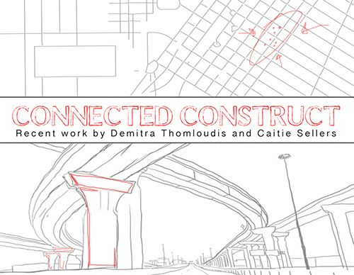 Caitie Sellers and Demitra Thomloudis: Connected Construct