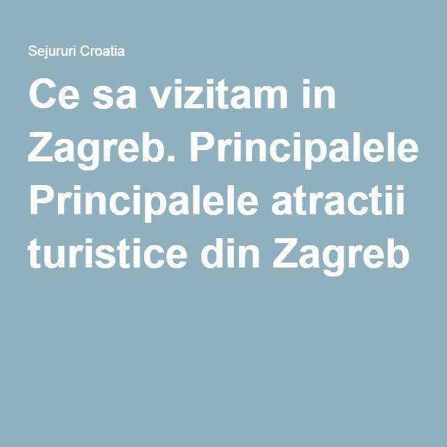 Ce sa vizitam in Zagreb. Principalele atractii turistice din Zagreb