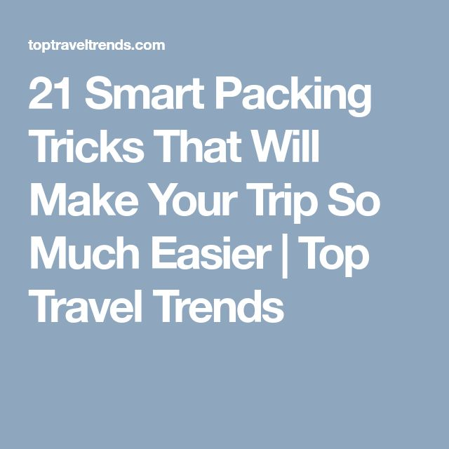 21 Smart Packing Tricks That Will Make Your Trip So Much Easier | Top Travel Trends