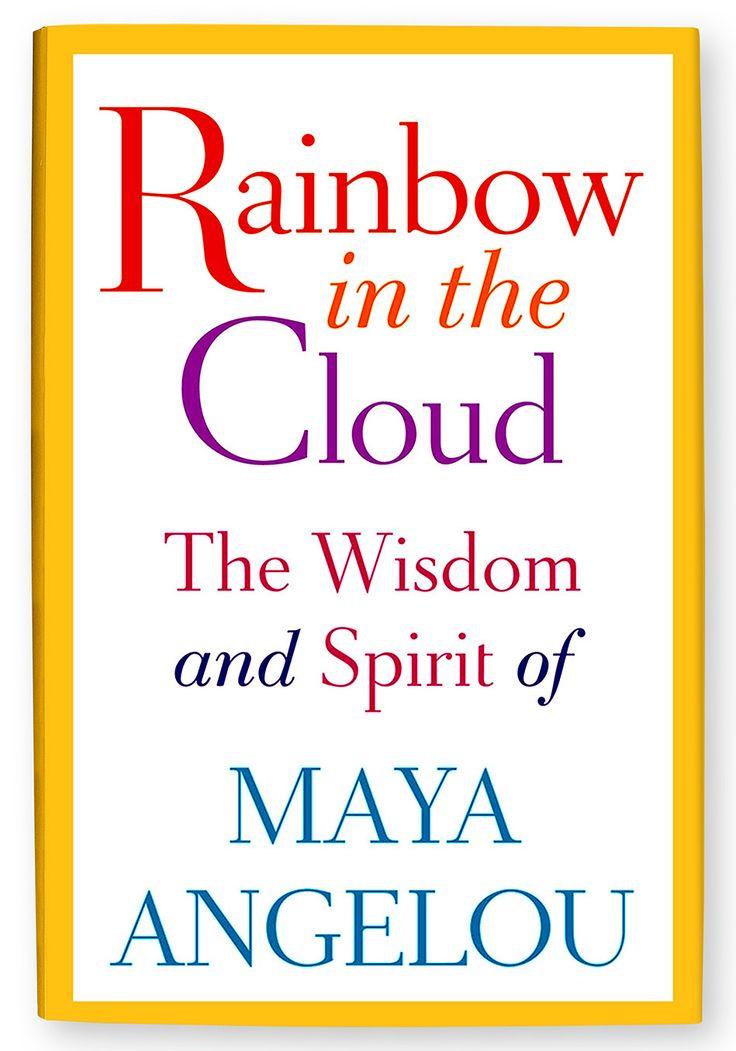Rainbow In The Cloud The Wisdom And Spirit Of Maya Angelou Maya