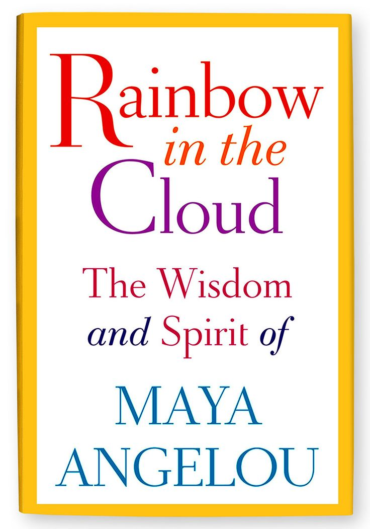 Rainbow in the Cloud: The Wisdom and Spirit of Maya Angelou  The wisdom, Gif...