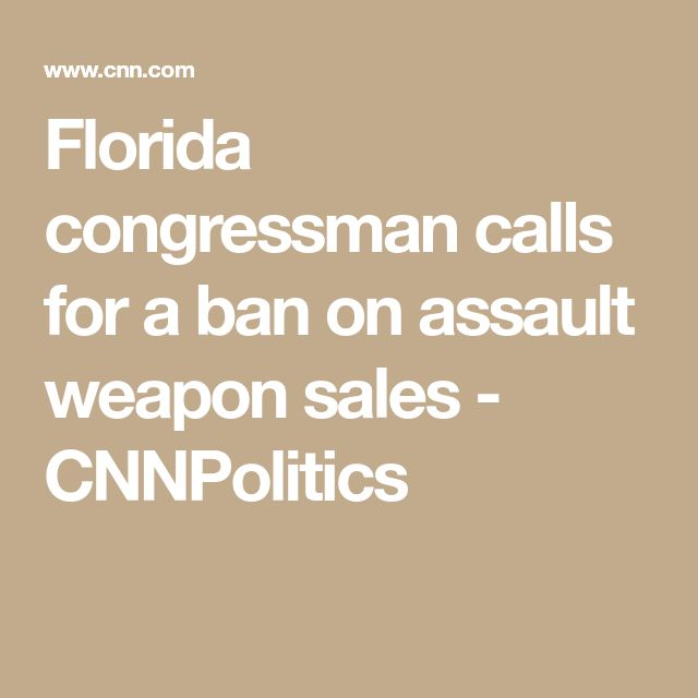 Florida congressman calls for a ban on assault weapon sales - CNNPolitics