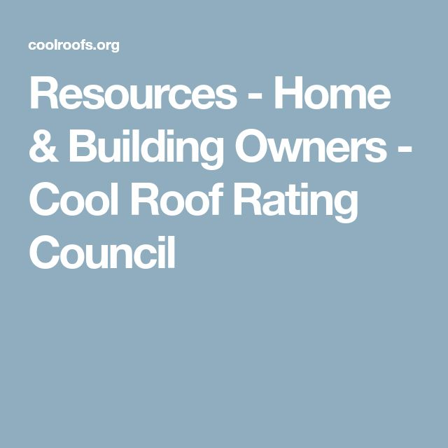 Resources - Home & Building Owners - Cool Roof Rating Council