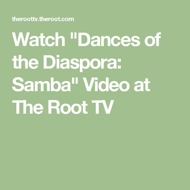 "Watch ""Dances of the Diaspora: Samba"" Video at The Root TV"