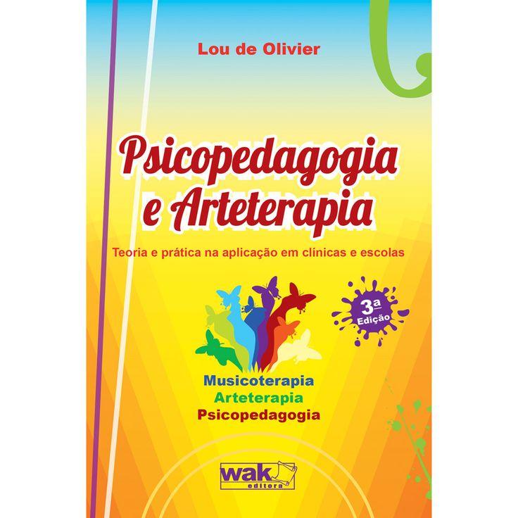 Livro - Psicopedagogia e Arteterapia - Teoria e Prática na Aplicação em Clínicas e Escolas - Submarino.com.br