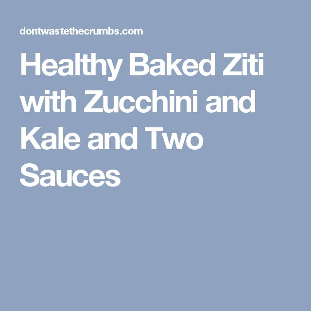 Healthy Baked Ziti with Zucchini and Kale and Two Sauces