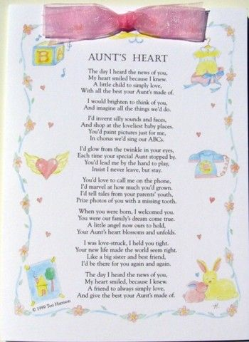 "Aren't Aunts wonderful! A cross between sister, friend and grandma...what could be better. Aunt's Heart was written by Teri Harrison. ""The day I heard the news of you,  My heart smiled because I knew.  A little child to simply love,  With all the best your Aunt's made of."" Put a card in your sweet niece or nephews baby book or give it at the baby shower. .99 cent shipping! Pick your ribbon color."