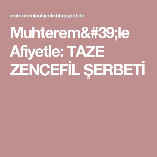 Muhterem'le Afiyetle: TAZE ZENCEFİL ŞERBETİ