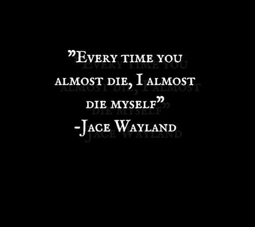Jace Wayland's words to Clary from Cassandra Clare's Book #1, City of Bones (The Mortal Instruments, series.)