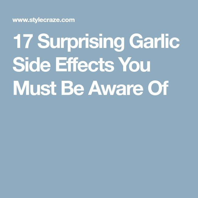 17 Surprising Garlic Side Effects You Must Be Aware Of