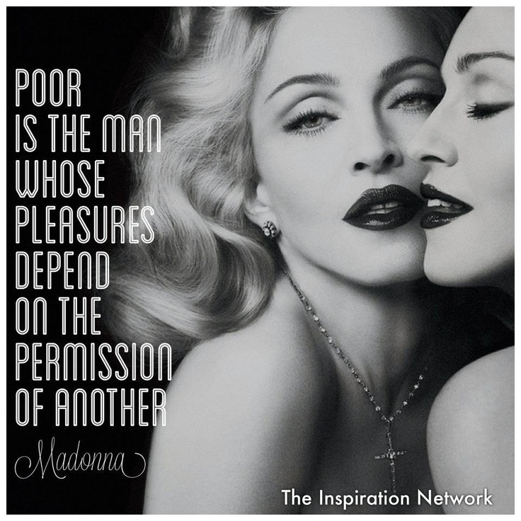 """Poor is the man whose pleasures depend on the permission of another."" ~Madonna #quote"