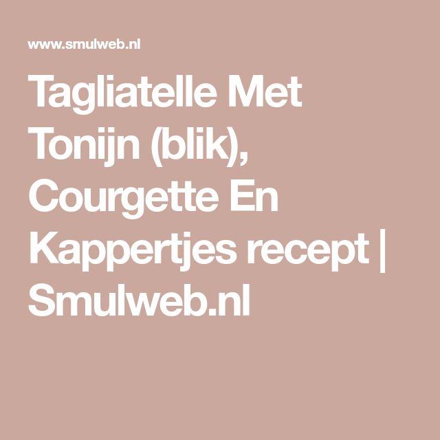 Tagliatelle Met Tonijn (blik),  Courgette En Kappertjes recept | Smulweb.nl