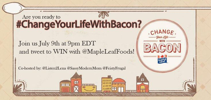Join us on July 9th and learn how you too can #ChangeYourLifeWithBacon with Maple Leaf and Tweet to win tons of Bacon-licious prizes!