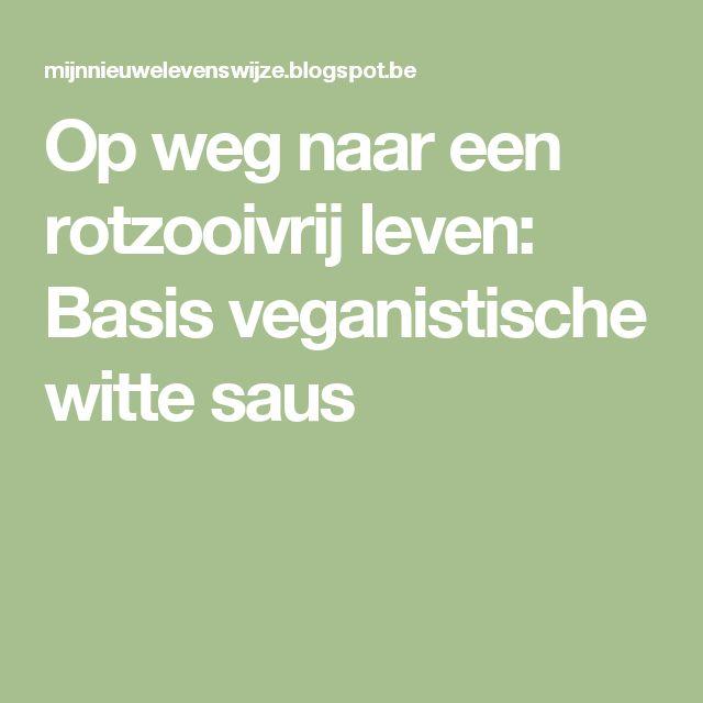 Op weg naar een rotzooivrij leven: Basis veganistische witte saus