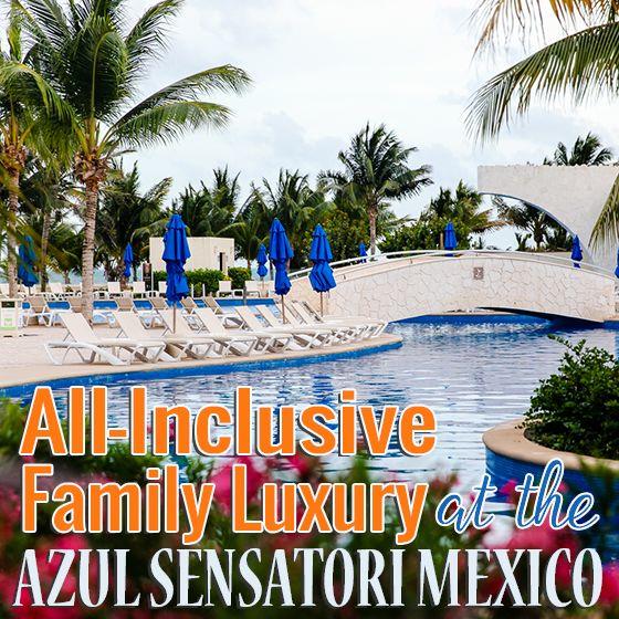 All inclusive family luxury at the azul sensatori mexico for Luxury resorts mexico all inclusive