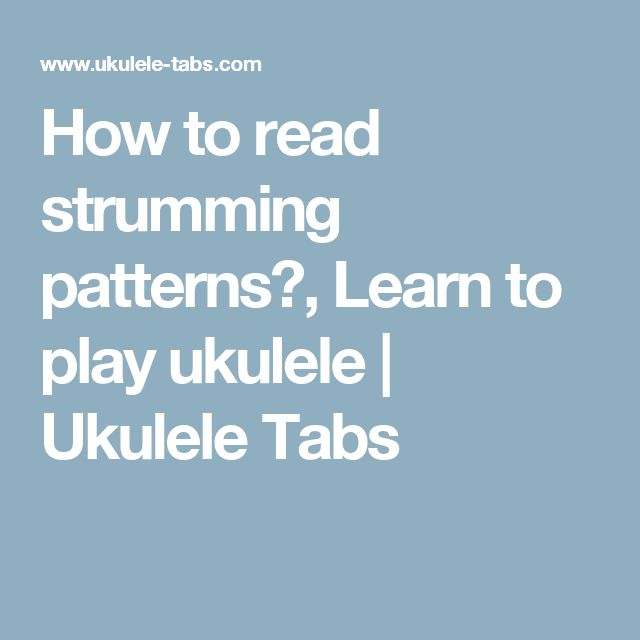 How To Read Strumming Patterns Learn To Play Ukulele Ukulele Extraordinary How To Read Strumming Patterns